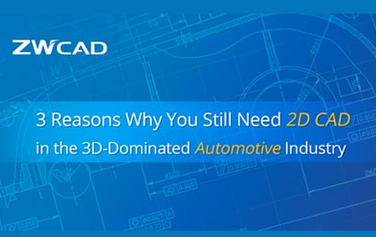 3 Reasons Why You Still Need 2D CAD in the 3D-Dominated Automotive Industry