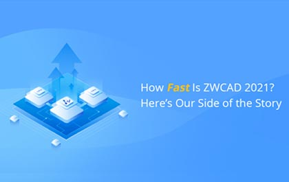How Fast Is ZWCAD 2021? Here's Our Side of the Story