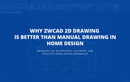 Why ZWCAD 2D Drawing Is Better than Manual Drawing in Home Design