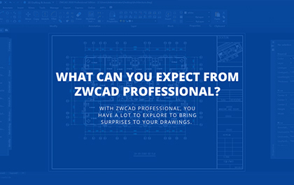 What Can You Expect from ZWCAD Professional?