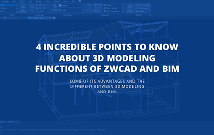 4 Incredible Points to Know about 3D Modeling Functions of ZWCAD and BIM