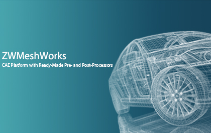 ZWMeshWorks 2021: CAE Platform with Ready-Made Pre- and Post-Processors