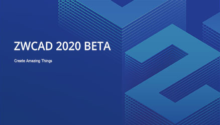 Chào mừng bạn đến với ZWCAD 2020 Open Beta phiên bản Test