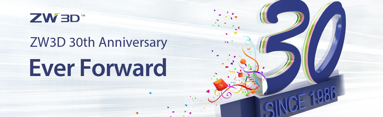 ZW3D CAD/CAM's 30th Anniversary: Ever Forward