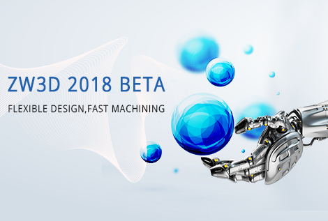 ZW3D 2018 Beta: Maximize Productivity of Your Design and Engineering Resources
