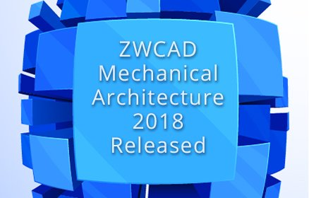 ZWCAD Mechanical & Architecture 2018 have been Unveiled